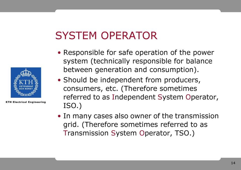 (Therefore sometimes referred to as Independent System Operator, ISO.