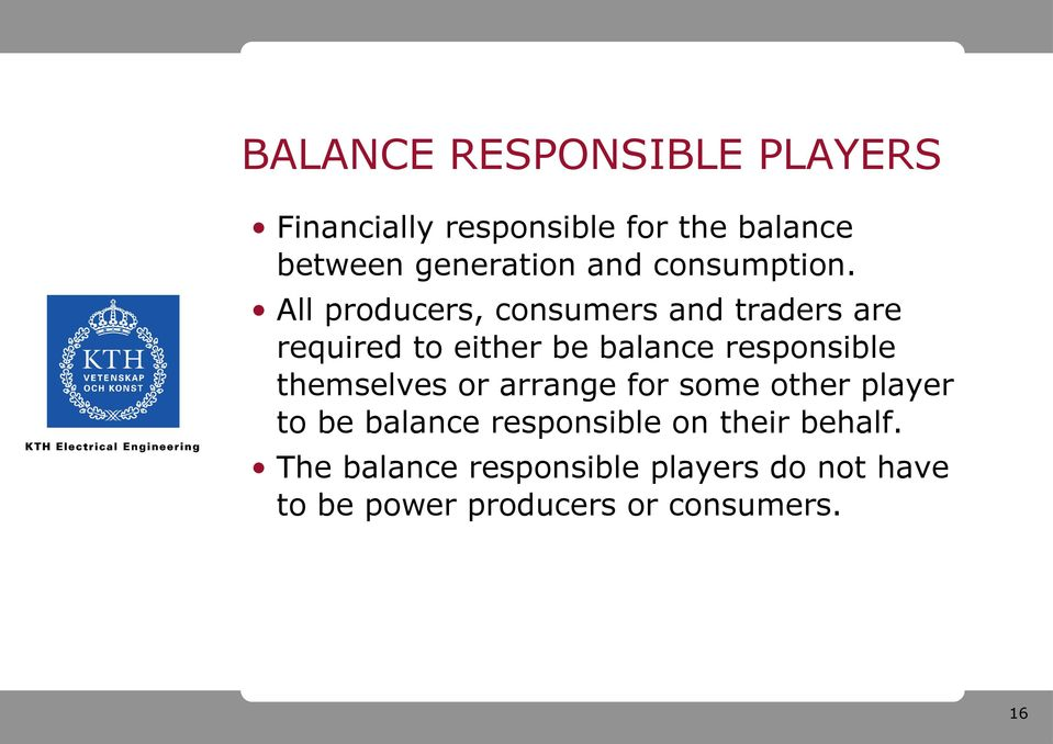 All producers, consumers and traders are required to either be balance responsible