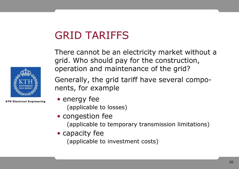 Generally, the grid tariff have several components, for example energy fee (applicable
