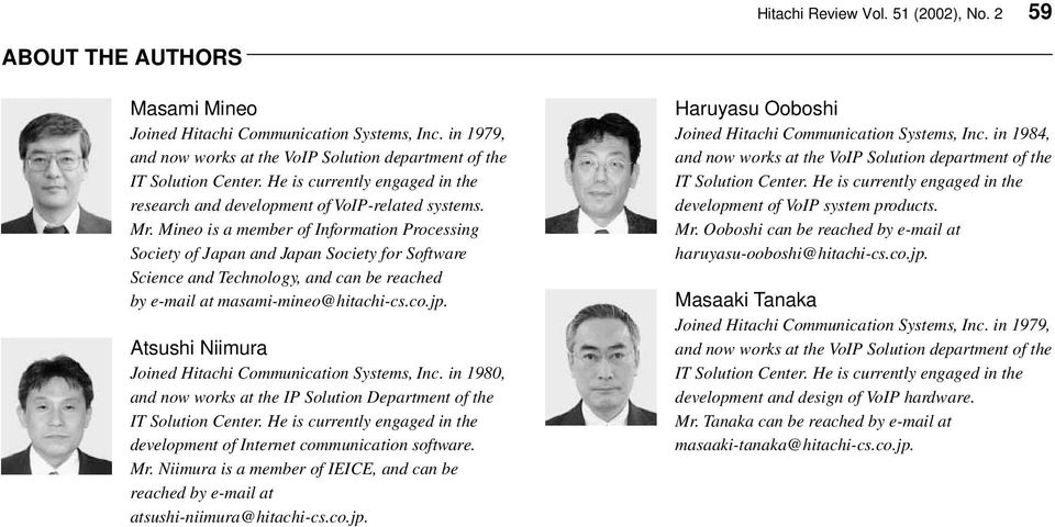 Atsushi Niimura Joined Hitachi Communication Systems, Inc. in 1980, and now works at the IP Solution Department of the development of Internet communication software. Mr.