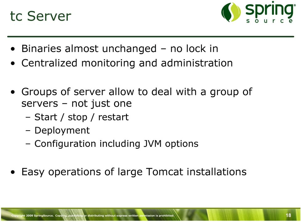 Configuration including JVM options Easy operations of large Tomcat installations Copyright 2009