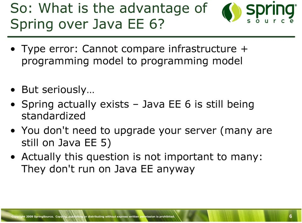 exists Java EE 6 is still being standardized You don't need to upgrade your server (many are still on Java EE 5)