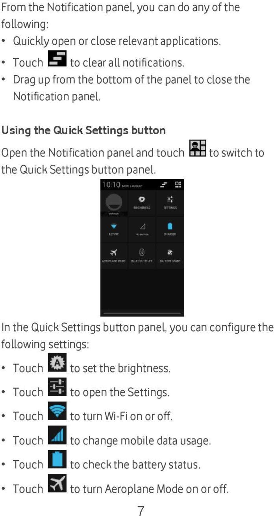 Using the Quick Settings button Open the Notification panel and touch the Quick Settings button panel.