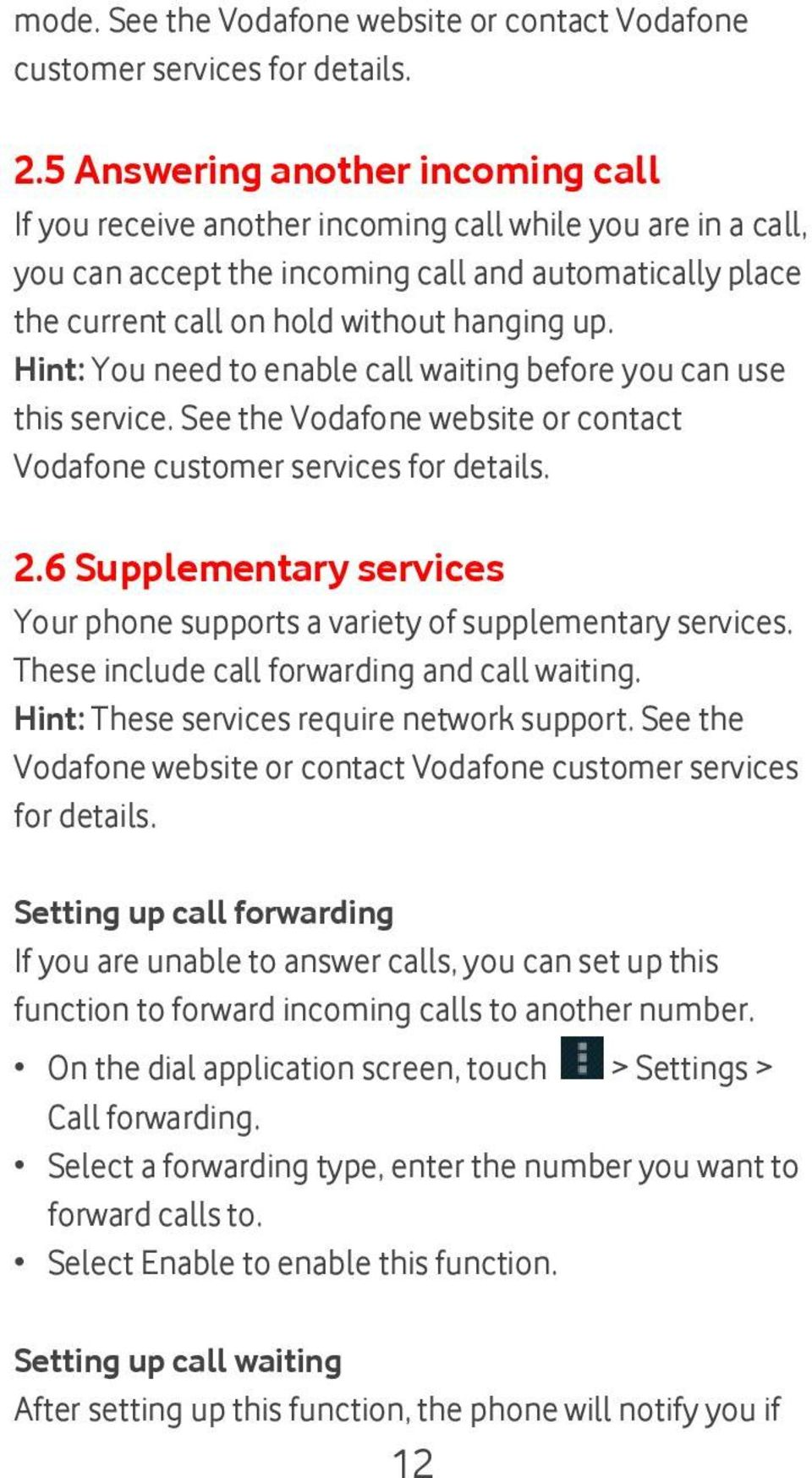 Hint: You need to enable call waiting before you can use this service. See the Vodafone website or contact Vodafone customer services for details. 2.