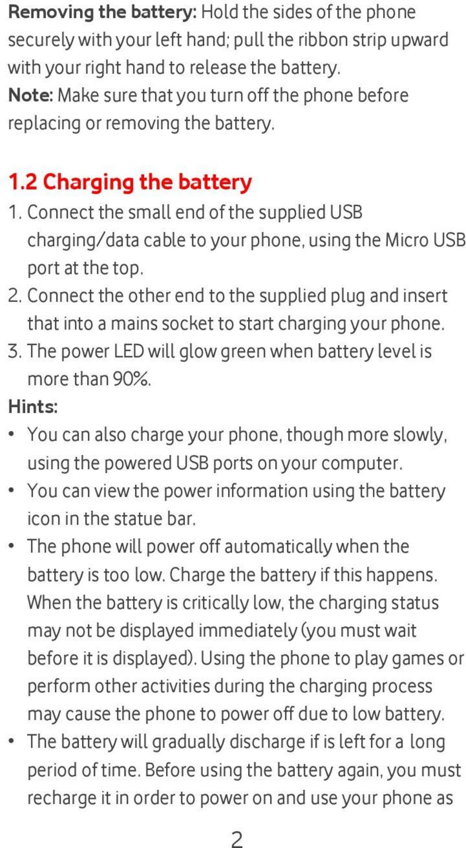 Connect the small end of the supplied USB charging/data cable to your phone, using the Micro USB port at the top. 2.