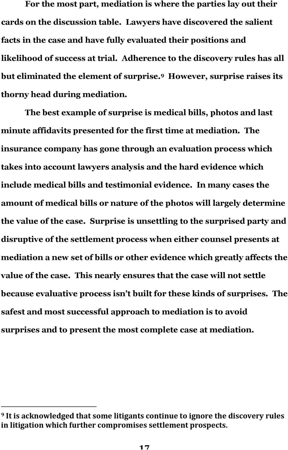 Adherence to the discovery rules has all but eliminated the element of surprise. 9 However, surprise raises its thorny head during mediation.