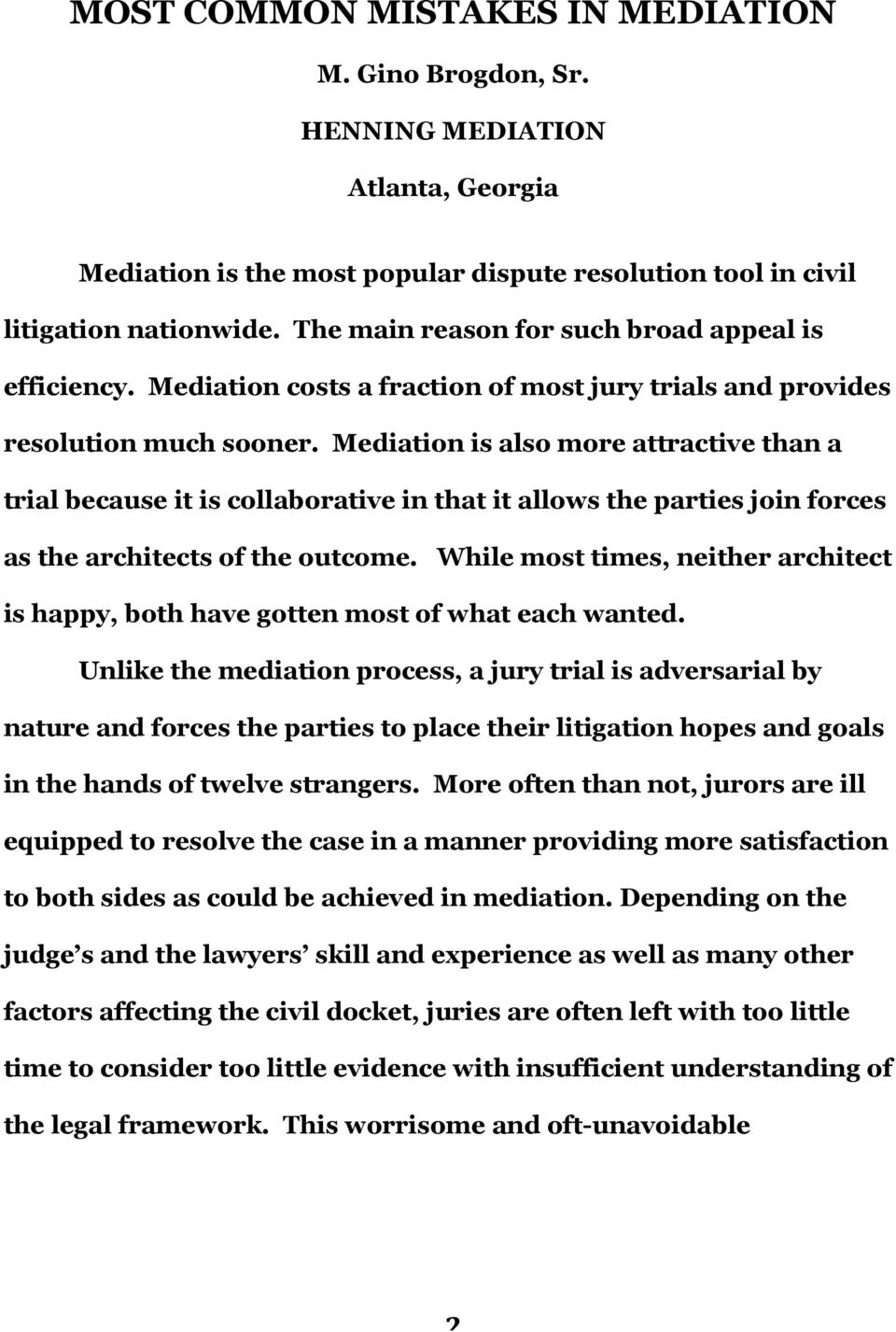 Mediation is also more attractive than a trial because it is collaborative in that it allows the parties join forces as the architects of the outcome.