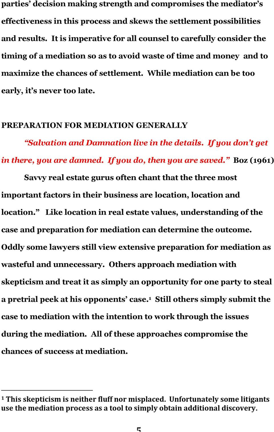 While mediation can be too early, it s never too late. PREPARATION FOR MEDIATION GENERALLY Salvation and Damnation live in the details. If you don t get in there, you are damned.