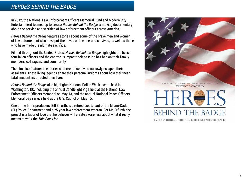 Heroes Behind the Badge features stories about some of the brave men and women of law enforcement who have put their lives on the line and survived, as well as those who have made the ultimate