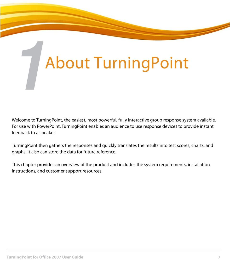 TurningPoint then gathers the responses and quickly translates the results into test scores, charts, and graphs.