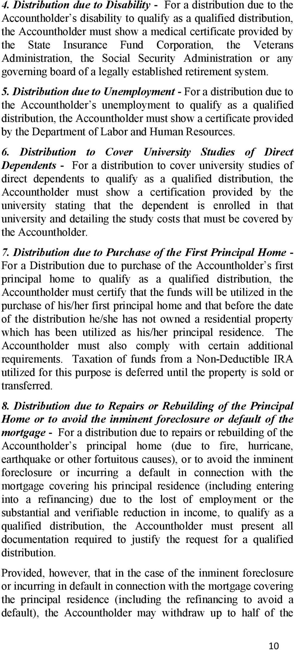 Distribution due to Unemployment - For a distribution due to the Accountholder s unemployment to qualify as a qualified distribution, the Accountholder must show a certificate provided by the