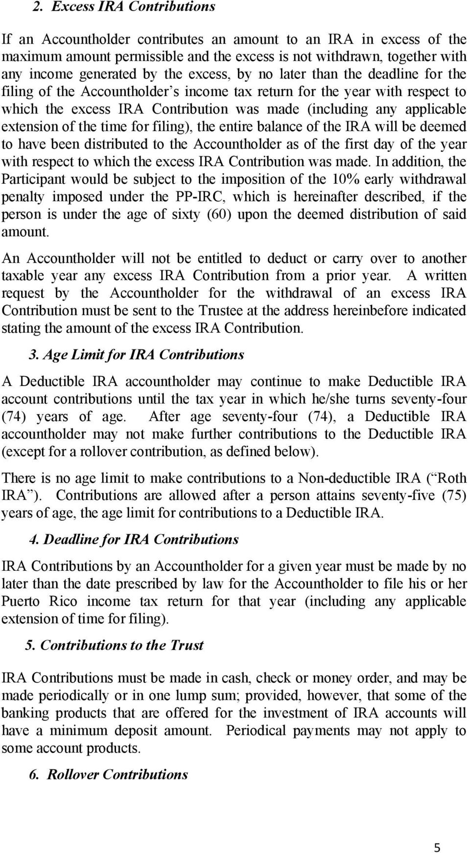 extension of the time for filing), the entire balance of the IRA will be deemed to have been distributed to the Accountholder as of the first day of the year with respect to which the excess IRA