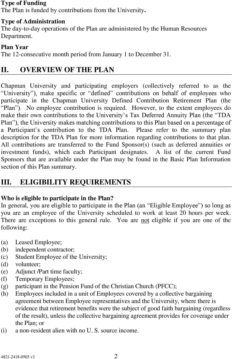 OVERVIEW OF THE PLAN Chapman University and participating employers (collectively referred to as the University ), make specific or defined contributions on behalf of employees who participate in the