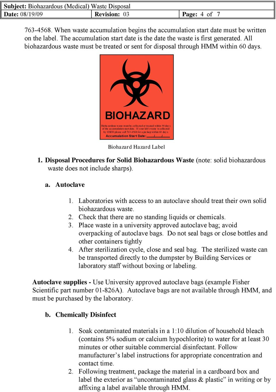 Disposal Procedures for Solid Biohazardous Waste (note: solid biohazardous waste does not include sharps). a. Autoclave 1.