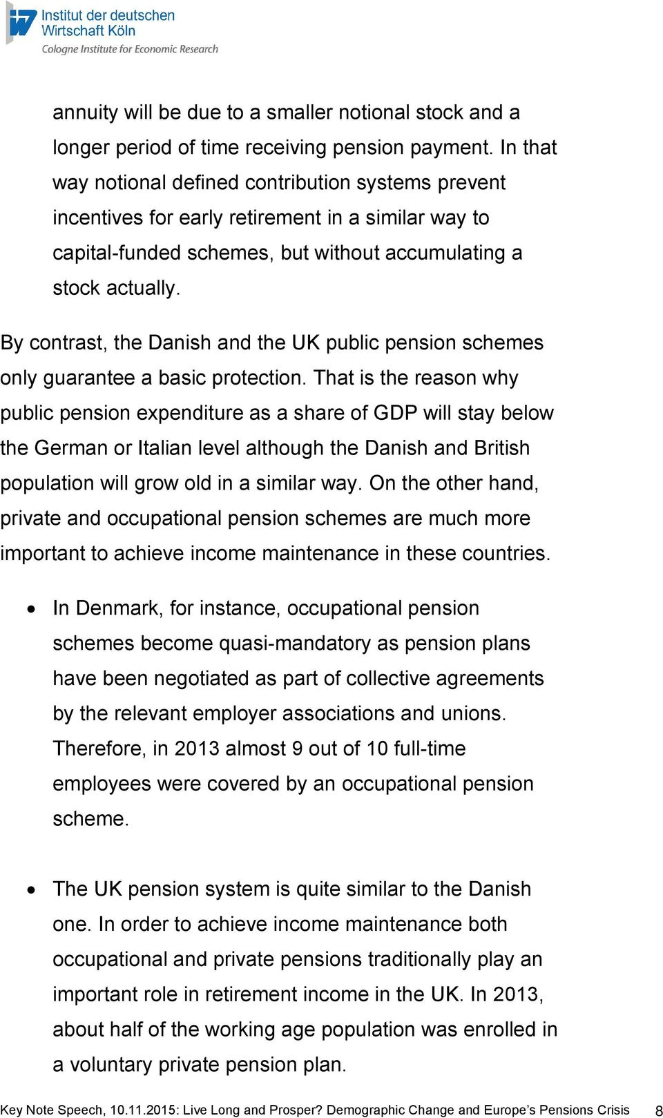 By contrast, the Danish and the UK public pension schemes only guarantee a basic protection.