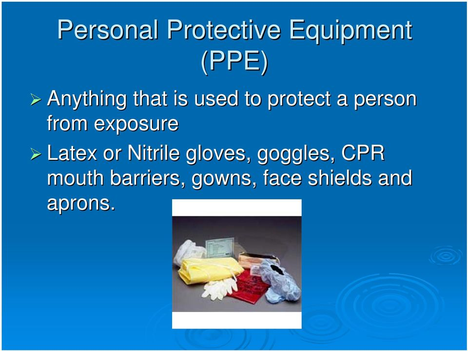 exposure Latex or Nitrile gloves, goggles,