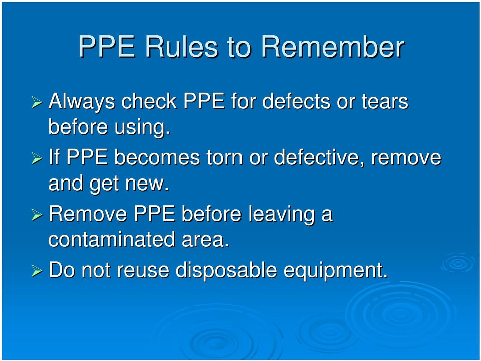 If PPE becomes torn or defective, remove and get new.