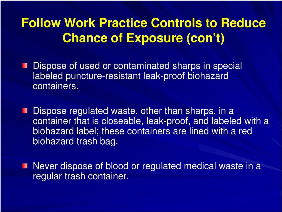Dispose regulated waste, other than sharps, in a container that is closeable, leak-proof, and labeled with a