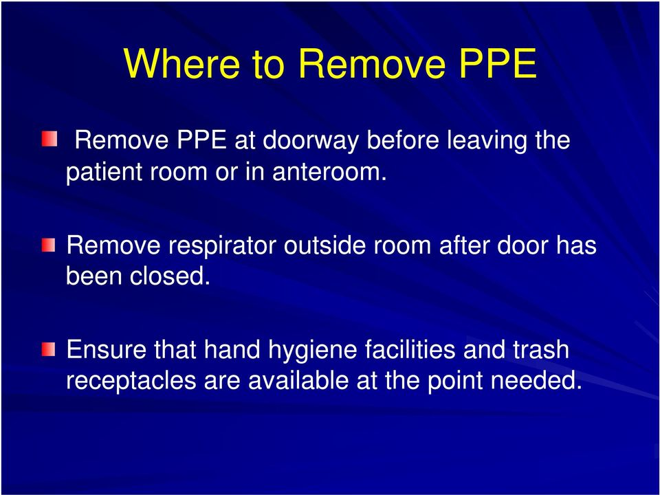 Remove respirator outside room after door has been closed.