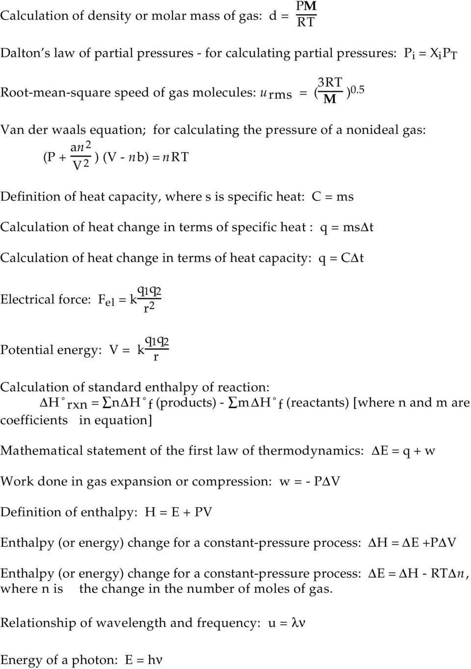 terms of specific heat : q = ms t Calculation of heat change in terms of heat capacity: q = C t Electrical force: F el = k q 1q 2 r 2 Potential energy: V = k q 1q 2 r Calculation of standard enthalpy
