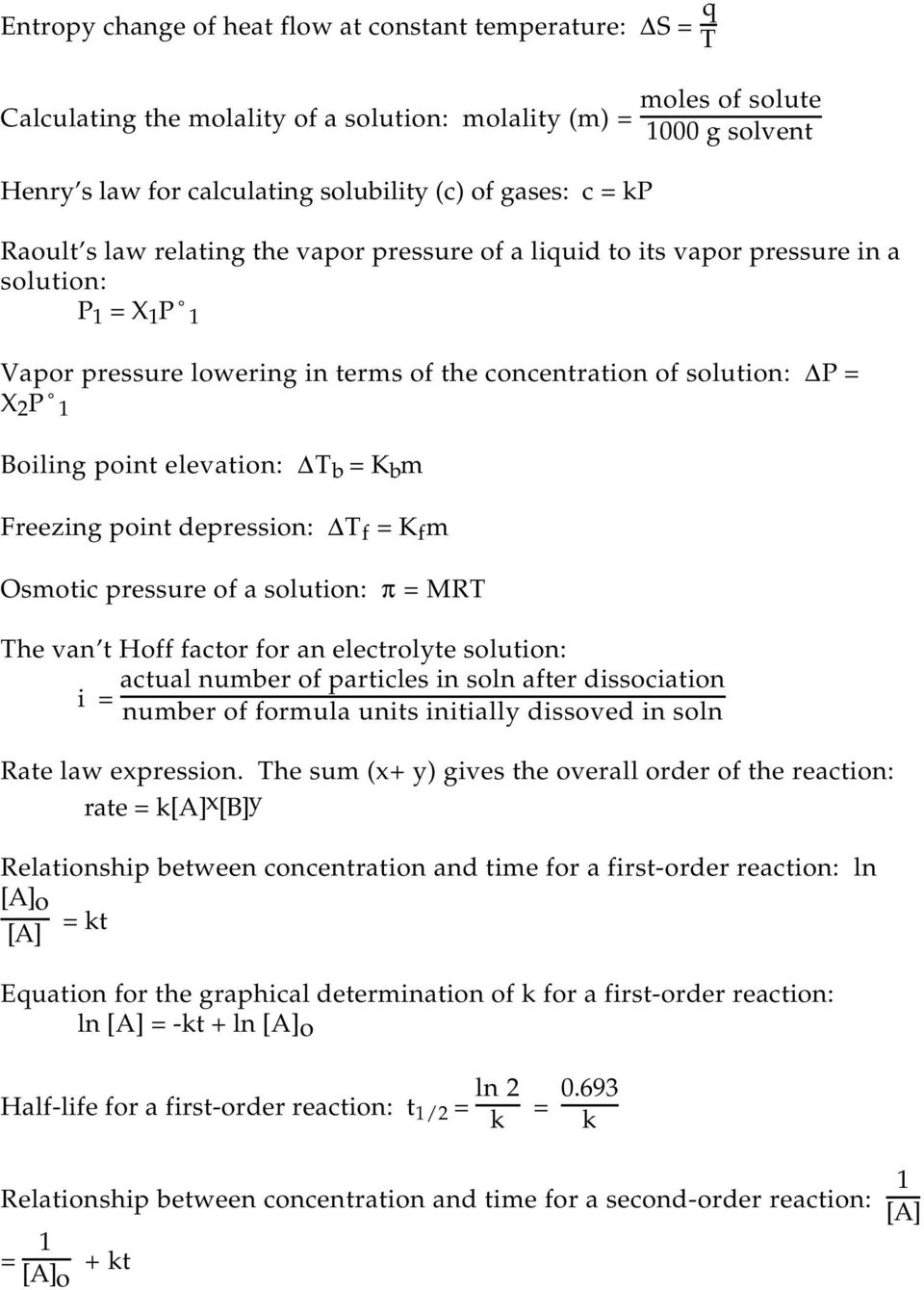 point elevation: T b = K b m Freezing point depression: T f = K f m Osmotic pressure of a solution: π = MRT The van t Hoff factor for an electrolyte solution: actual number of particles in soln after