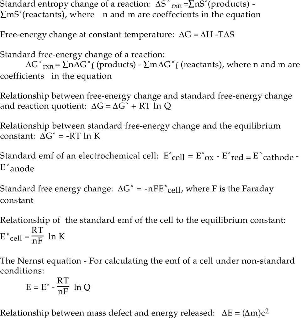 and reaction quotient: G = G + RT ln Q Relationship between standard free-energy change and the equilibrium constant: G = -RT ln K Standard emf of an electrochemical cell: E cell = E ox - E red = E