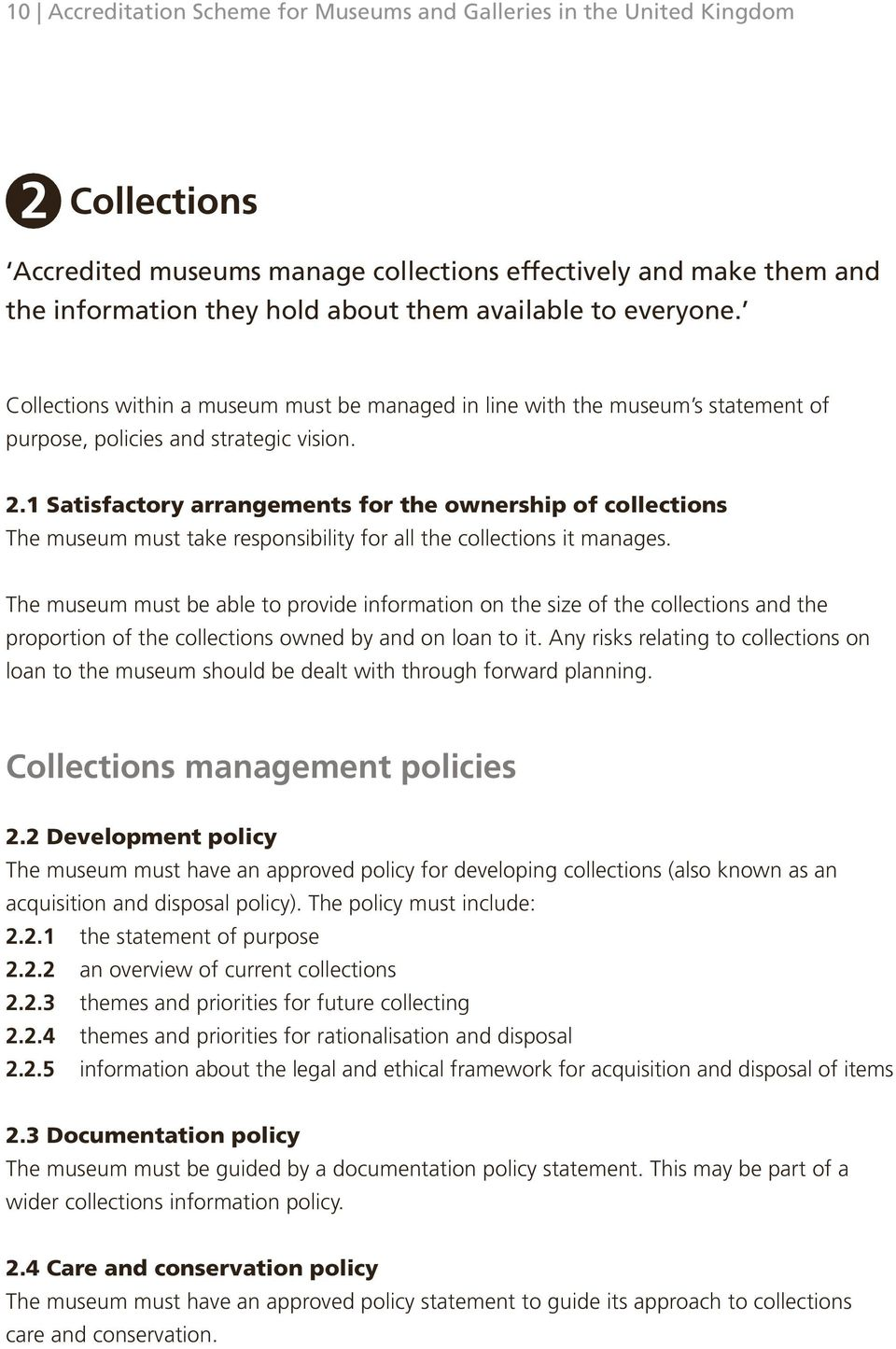 1 Satisfactory arrangements for the ownership of collections The museum must take responsibility for all the collections it manages.