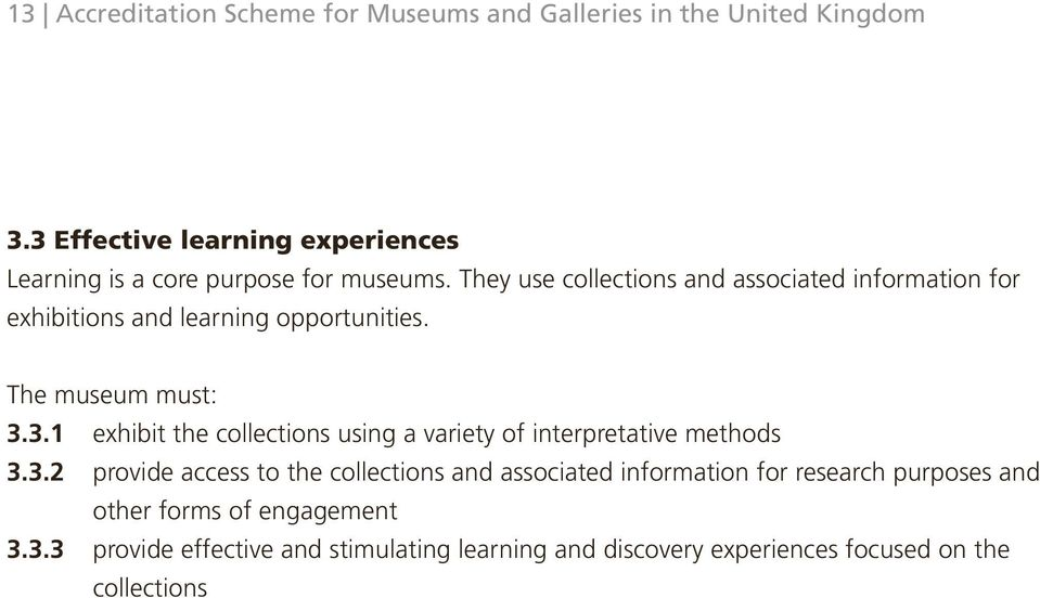 They use collections and associated information for exhibitions and learning opportunities. The museum must: 3.