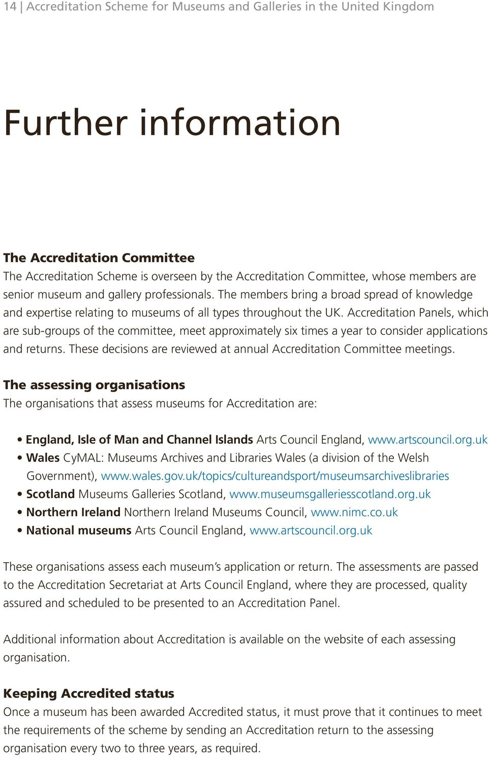 Accreditation Panels, which are sub-groups of the committee, meet approximately six times a year to consider applications and returns.