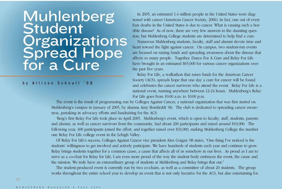 What is causing such a horrible disease? As of now, there are very few answers to the daunting question, but Muhlenberg College students are determined to help find a cure.
