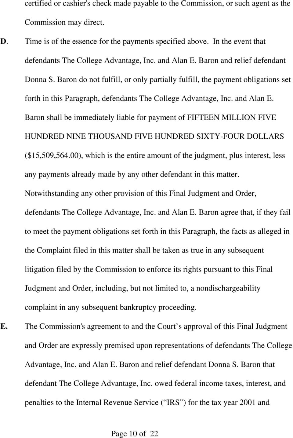 Baron do not fulfill, or only partially fulfill, the payment obligations set forth in this Paragraph, defendants The College Advantage, Inc. and Alan E.