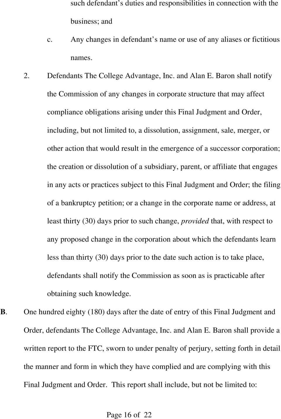 Baron shall notify the Commission of any changes in corporate structure that may affect compliance obligations arising under this Final Judgment and Order, including, but not limited to, a