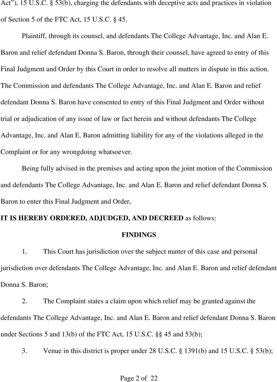 Baron, through their counsel, have agreed to entry of this Final Judgment and Order by this Court in order to resolve all matters in dispute in this action.