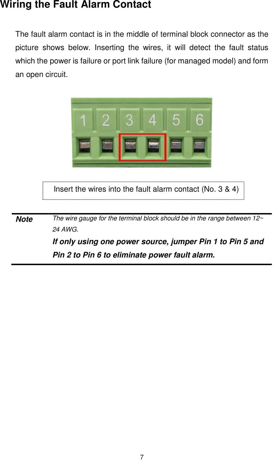 an open circuit. Insert the wires into the fault alarm contact (No.