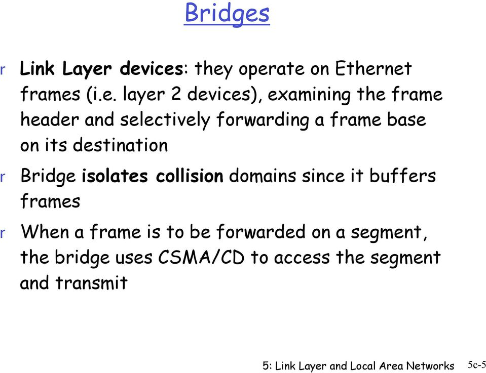 devices: they opeate on Ethenet fames (i.e. laye 2 devices), examining the fame heade