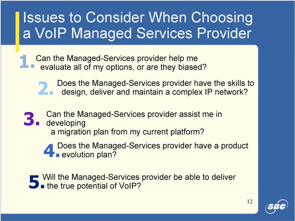 Does the Managed-Services provider have the skills to design, deliver and maintain a complex IP network? 3.