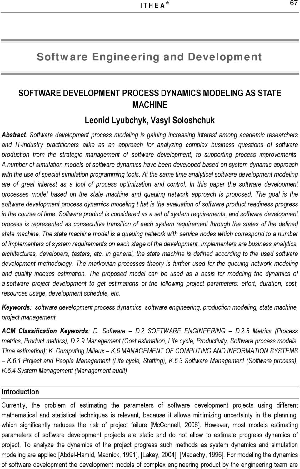 development, to suppoting pocess impovements. A numbe of simulation models of softwae dynamics have been developed based on system dynamic appoach with the use of special simulation pogamming tools.