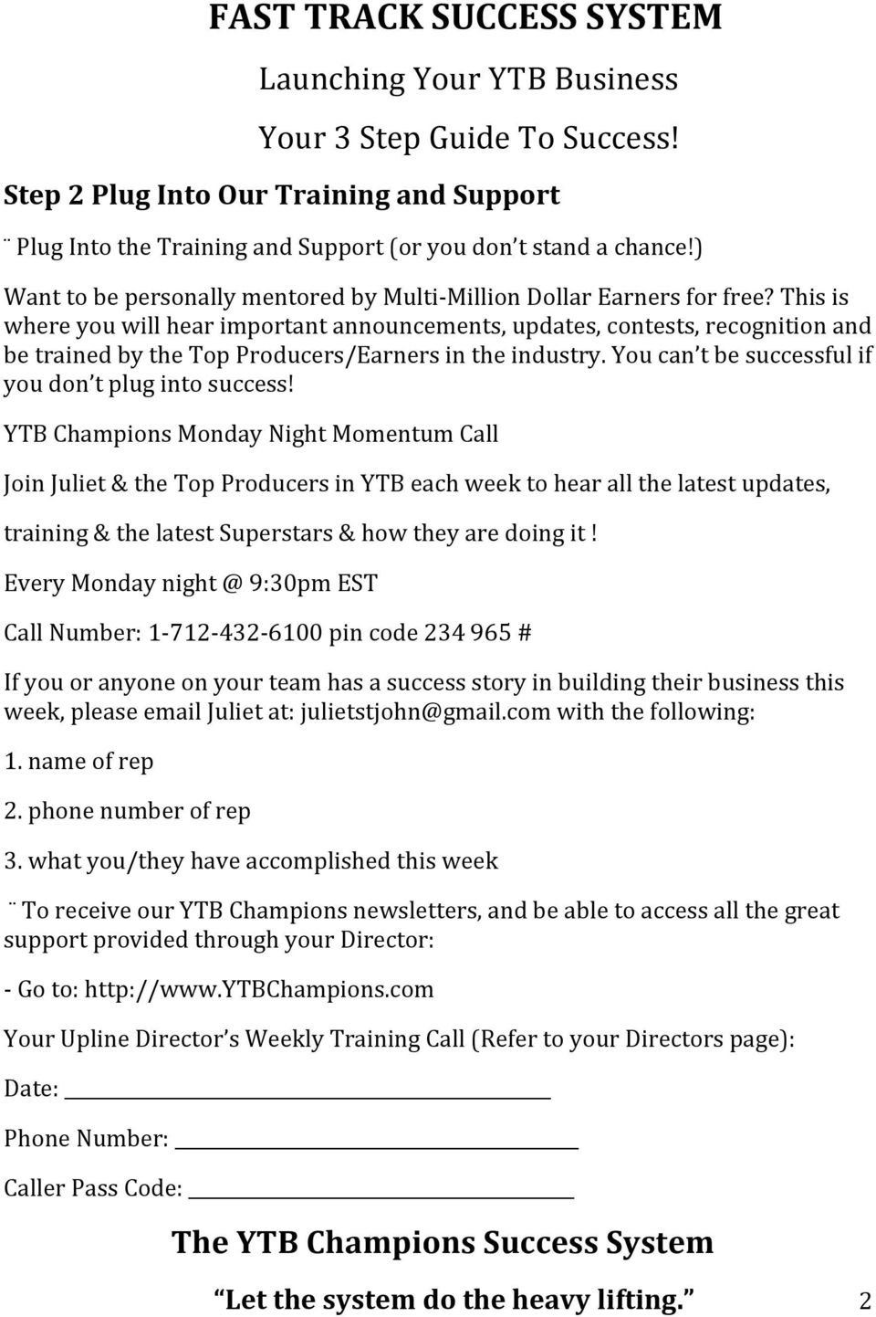 YTB Champions Monday Night Momentum Call Join Juliet & the Top Producers in YTB each week to hear all the latest updates, training & the latest Superstars & how they are doing it!
