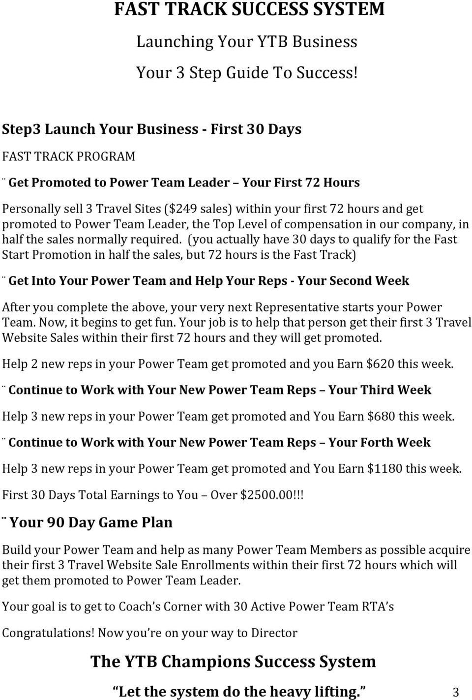 (you actually have 30 days to qualify for the Fast Start Promotion in half the sales, but 72 hours is the Fast Track) Get Into Your Power Team and Help Your Reps - Your Second Week After you complete