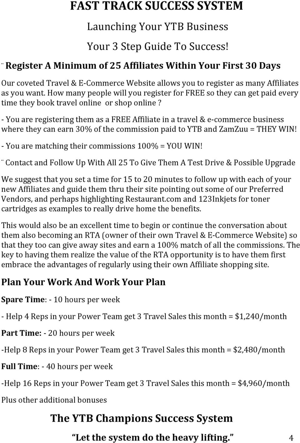 - You are registering them as a FREE Affiliate in a travel & e- commerce business where they can earn 30% of the commission paid to YTB and ZamZuu = THEY WIN!