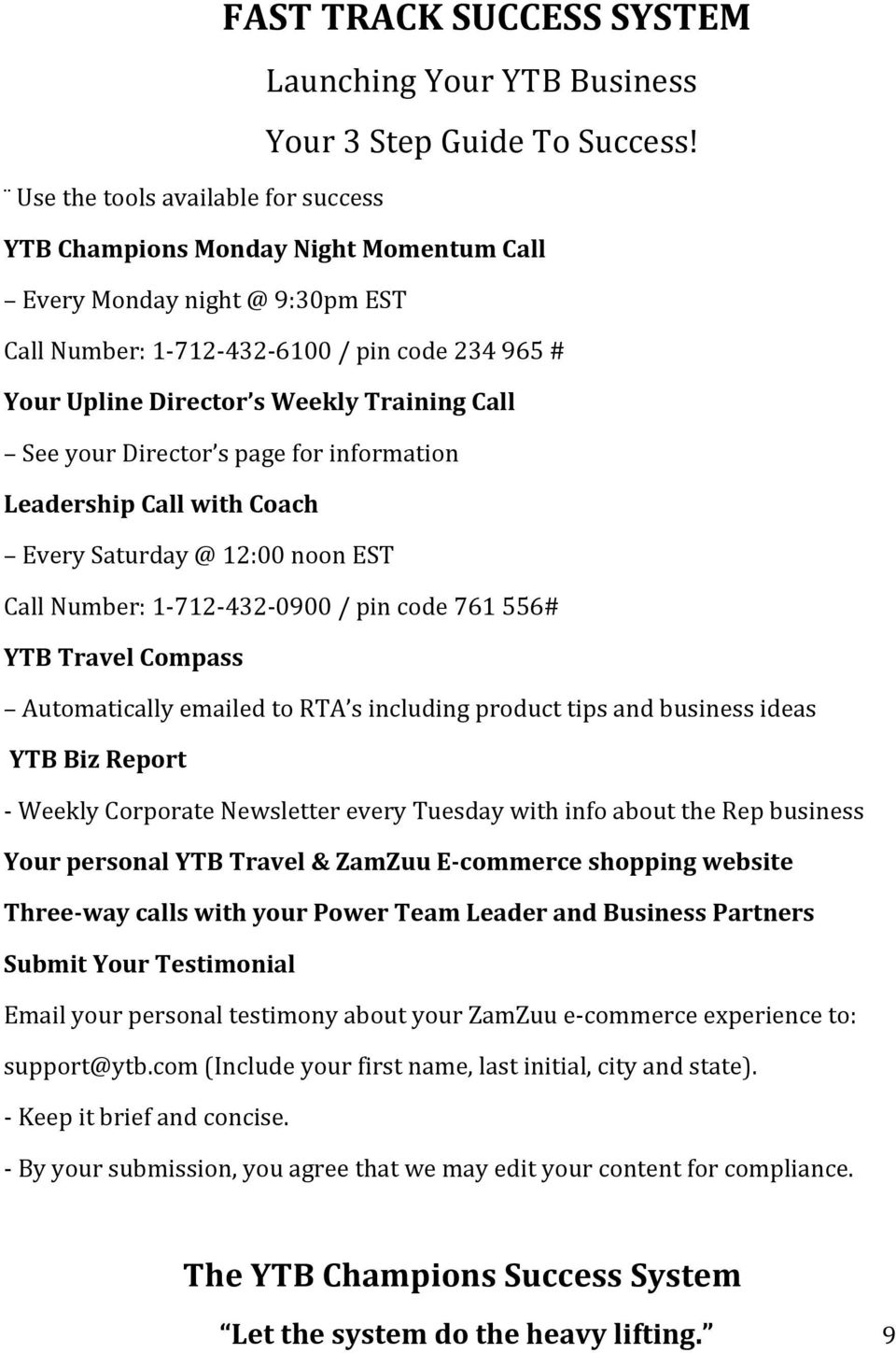 RTA s including product tips and business ideas YTB Biz Report - Weekly Corporate Newsletter every Tuesday with info about the Rep business Your personal YTB Travel & ZamZuu E- commerce shopping