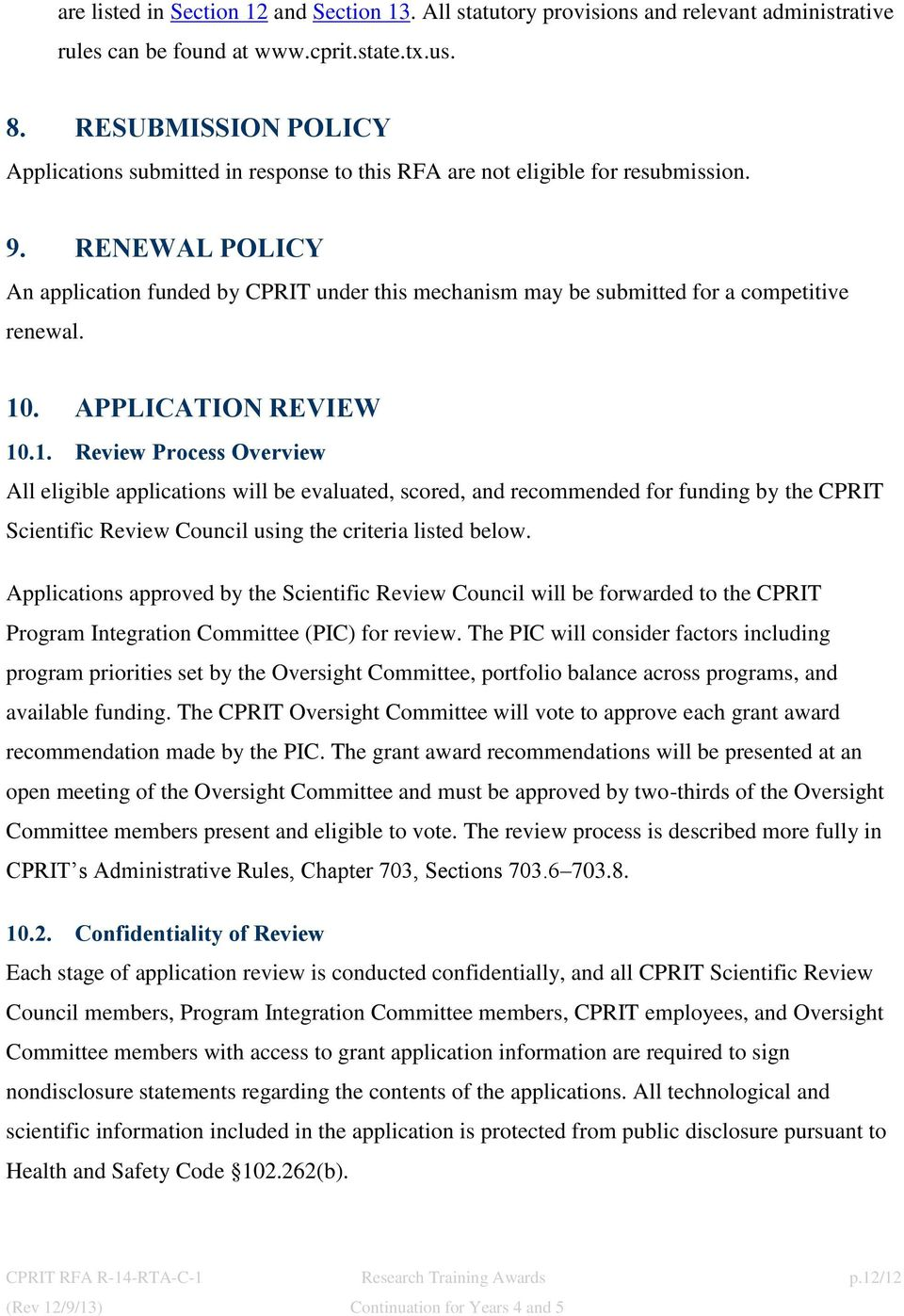 RENEWAL POLICY An application funded by CPRIT under this mechanism may be submitted for a competitive renewal. 10