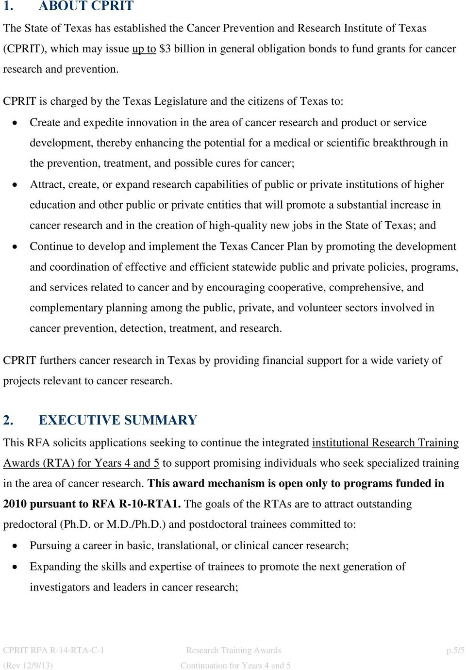 CPRIT is charged by the Texas Legislature and the citizens of Texas to: Create and expedite innovation in the area of cancer research and product or service development, thereby enhancing the