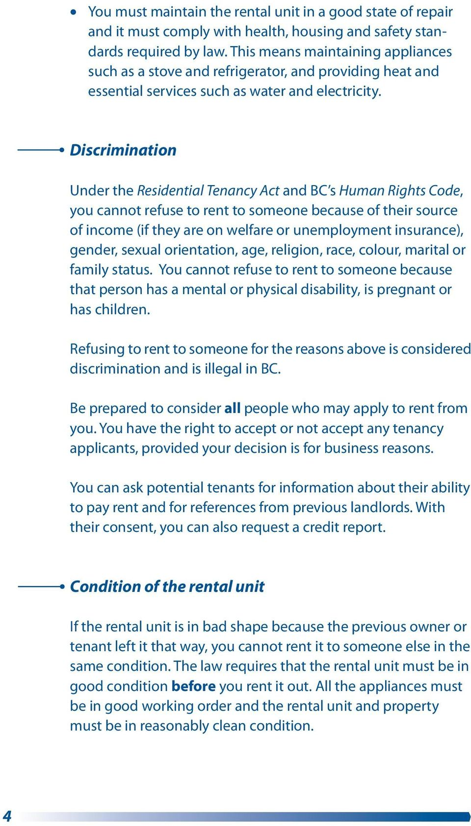 Discrimination Under the Residential Tenancy Act and BC s Human Rights Code, you cannot refuse to rent to someone because of their source of income (if they are on welfare or unemployment insurance),