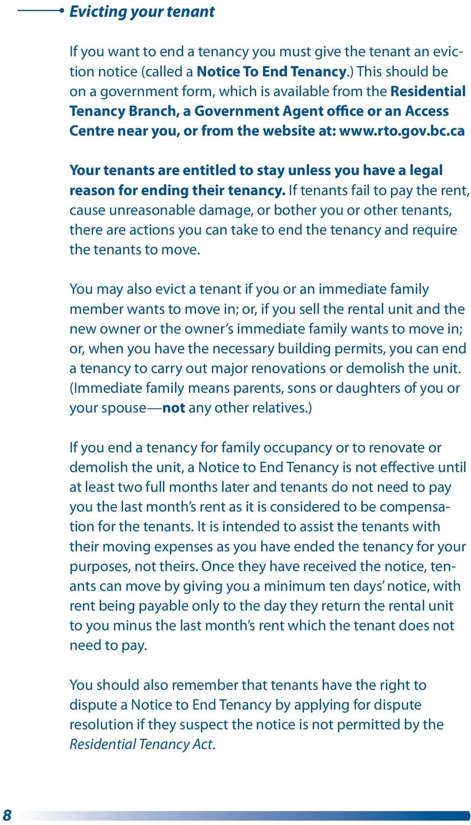 ca Your tenants are entitled to stay unless you have a legal reason for ending their tenancy.