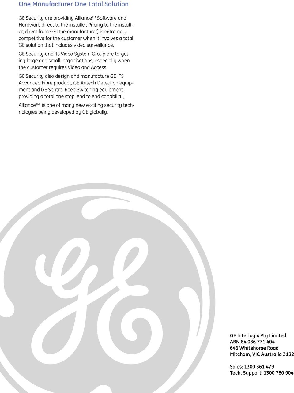 GE Security and its Video System Group are targeting large and small organisations, especially when the customer requires Video and Access.