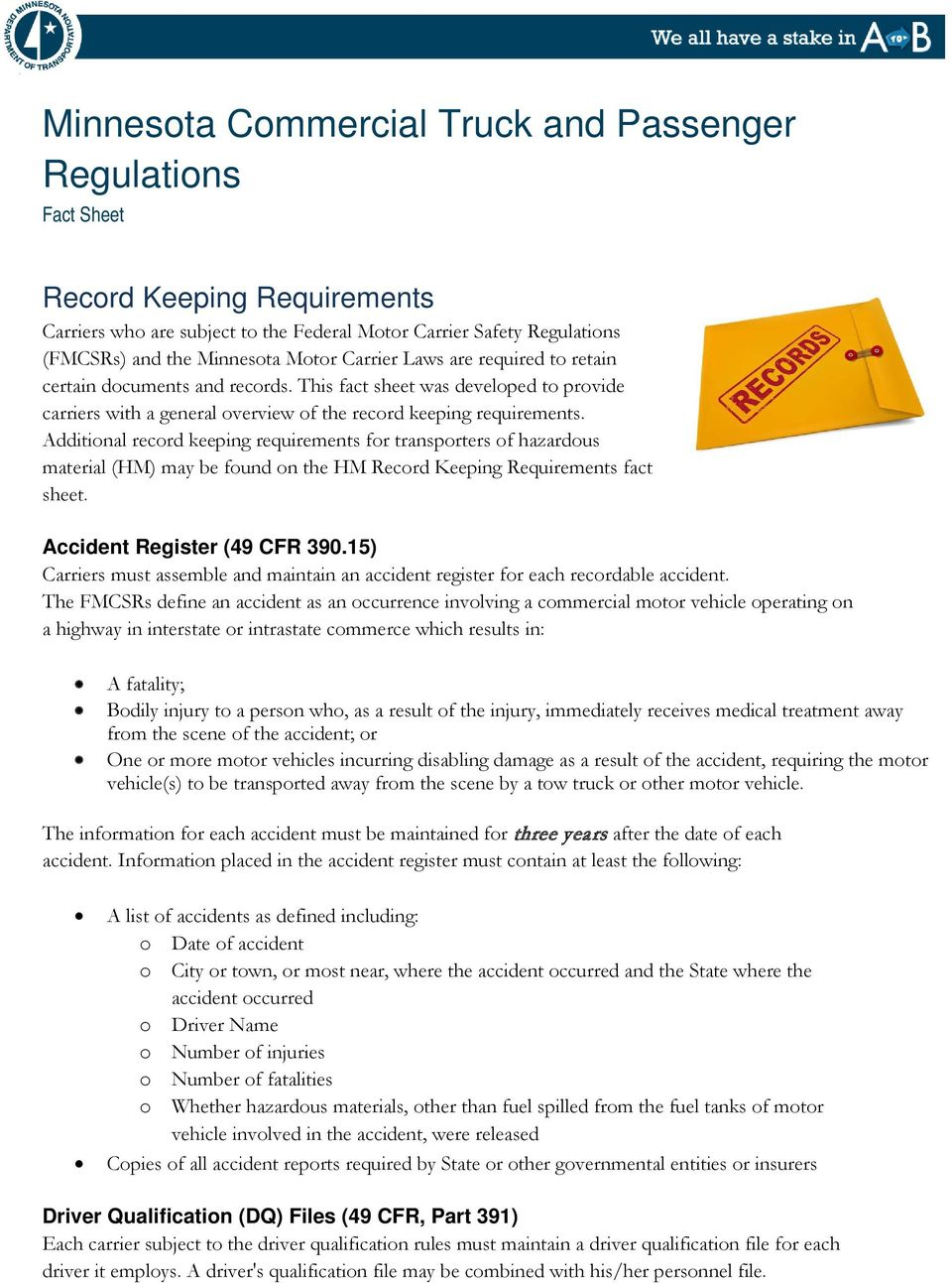 Additional record keeping requirements for transporters of hazardous material (HM) may be found on the HM Record Keeping Requirements fact sheet. Accident Register (49 CFR 390.