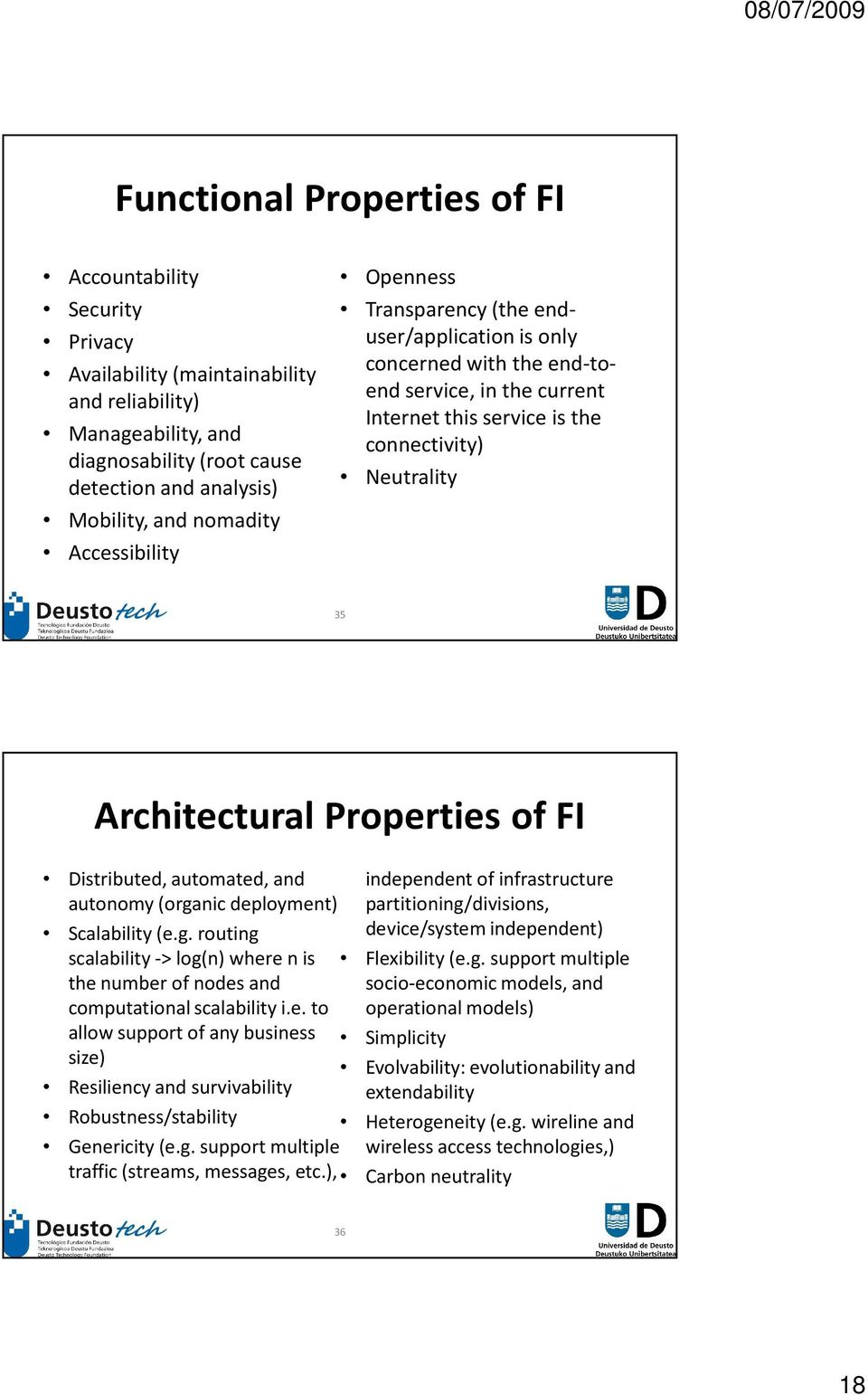 Properties of FI Distributed, automated, and autonomy (organic deployment) Scalability (e.g. routing scalability -> log(n) where n is the number of nodes and computational scalability i.e. to allow support of any business size) Resiliency and survivability Robustness/stability independent of infrastructure partitioning/divisions, device/system independent) Flexibility (e.