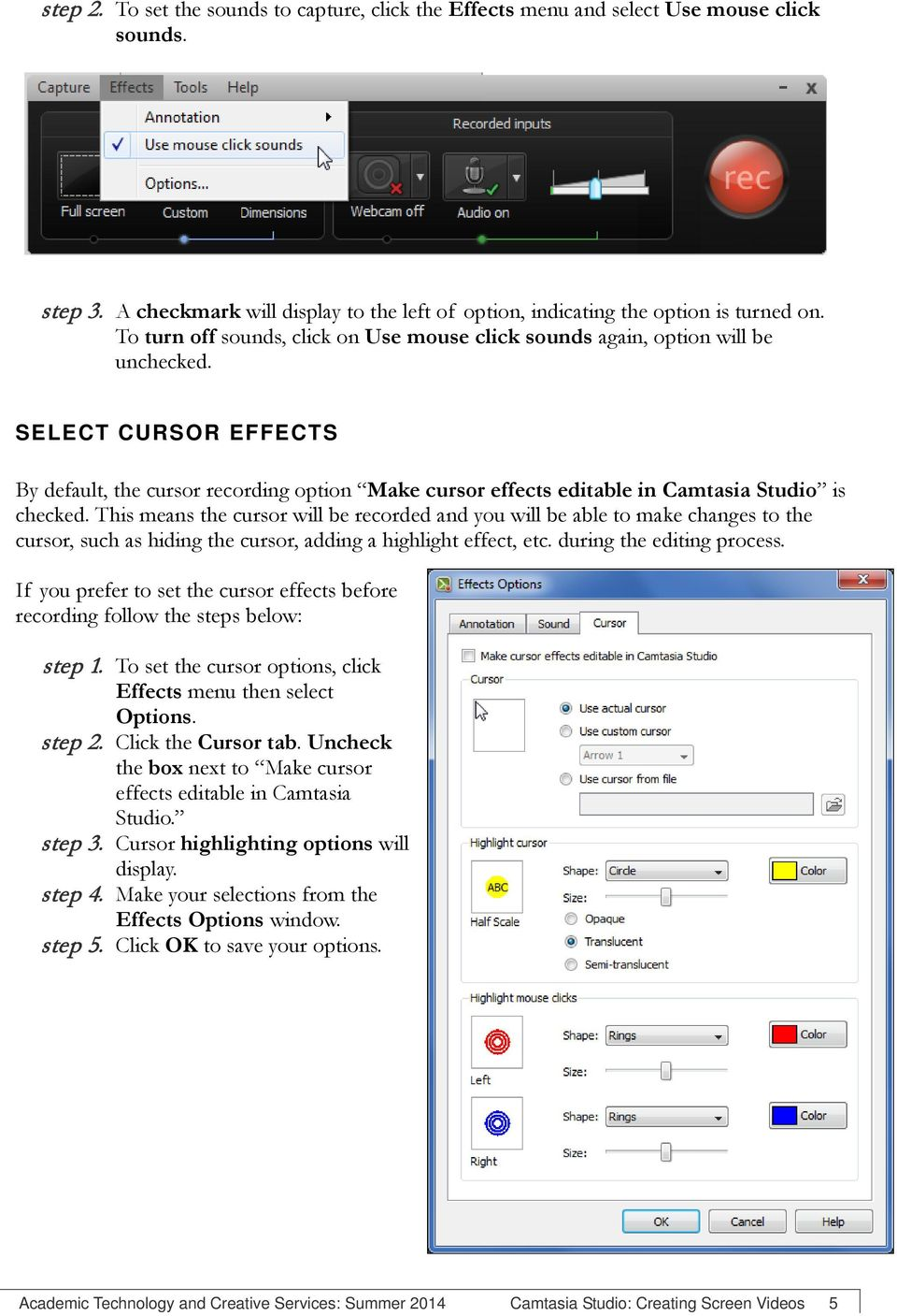 SELECT CURSOR EFFECTS By default, the cursor recording option Make cursor effects editable in Camtasia Studio is checked.