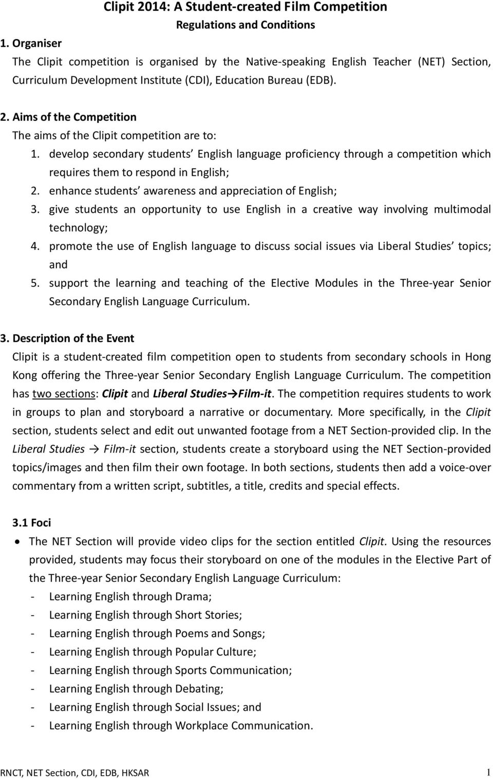 develop secondary students English language proficiency through a competition which requires them to respond in English; 2. enhance students awareness and appreciation of English; 3.